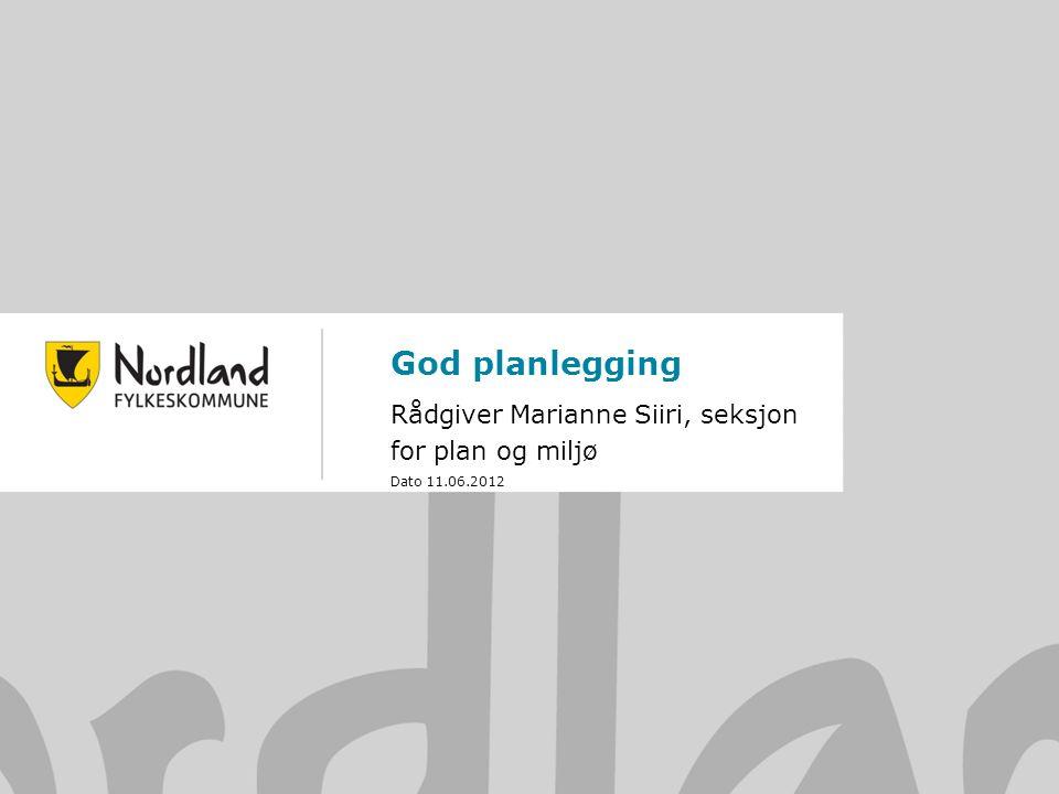 God planlegging Rådgiver Marianne Siiri, seksjon for plan og miljø Dato 11.06.2012
