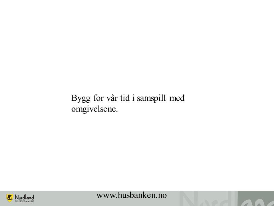 www.husbanken.no Bygg for vår tid i samspill med omgivelsene.