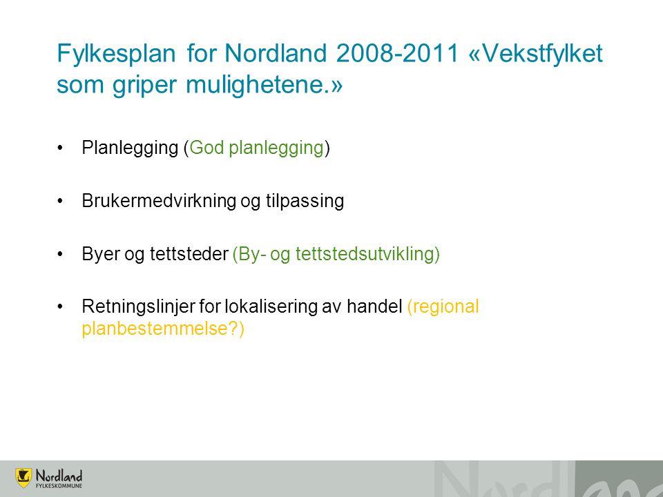 Planlegging (God planlegging) Brukermedvirkning og tilpassing Byer og tettsteder (By- og tettstedsutvikling) Retningslinjer for lokalisering av handel (regional planbestemmelse ) Fylkesplan for Nordland 2008-2011 «Vekstfylket som griper mulighetene.»