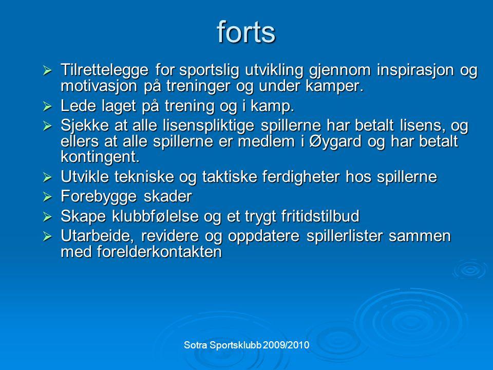 Sotra Sportsklubb 2009/2010 forts  Tilrettelegge for sportslig utvikling gjennom inspirasjon og motivasjon på treninger og under kamper.