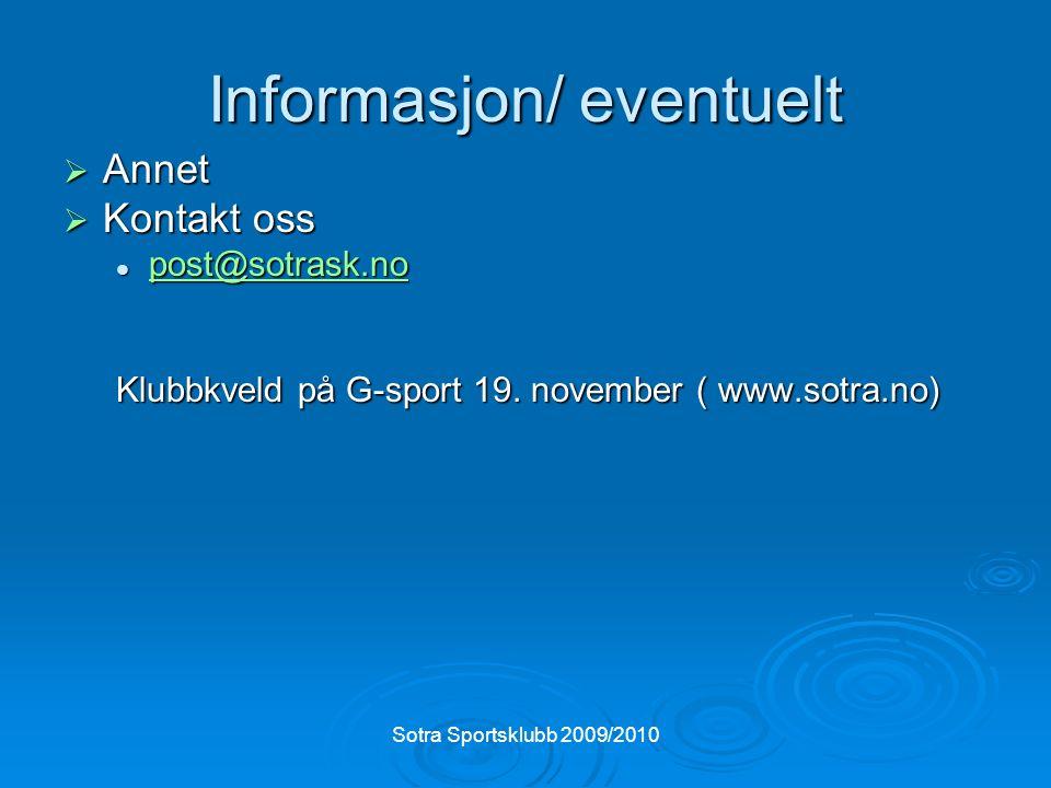Sotra Sportsklubb 2009/2010 Informasjon/ eventuelt  Annet  Kontakt oss post@sotrask.no post@sotrask.no post@sotrask.no Klubbkveld på G-sport 19.