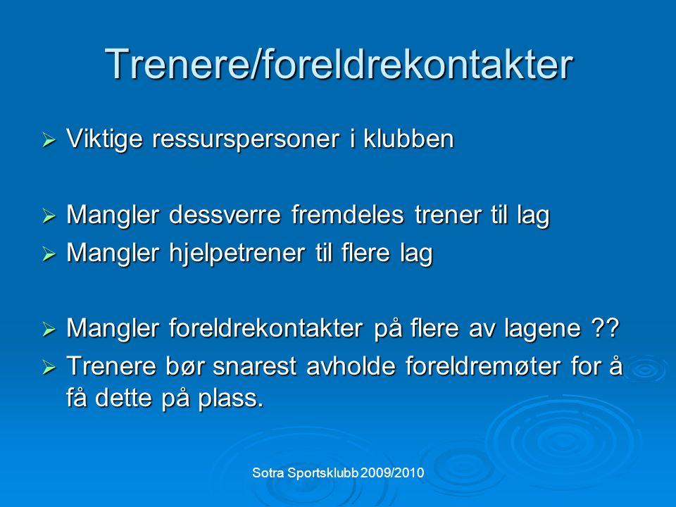 Sotra Sportsklubb 2009/2010 Trenere/foreldrekontakter  Viktige ressurspersoner i klubben  Mangler dessverre fremdeles trener til lag  Mangler hjelpetrener til flere lag  Mangler foreldrekontakter på flere av lagene .