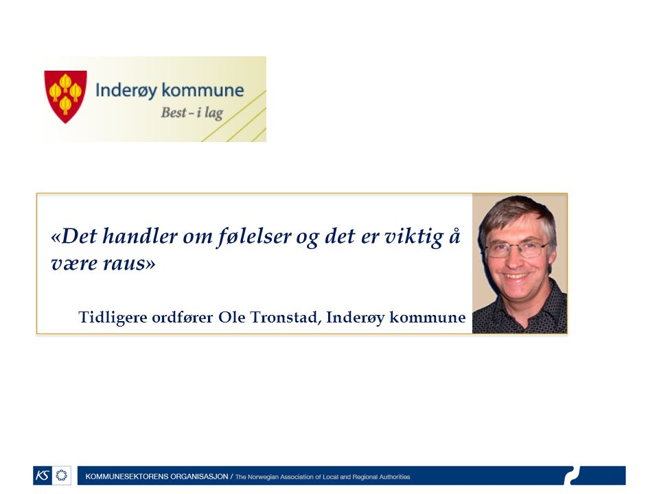 «Det handler om følelser og det er viktig å være raus» Tidligere ordfører Ole Tronstad, Inderøy kommune
