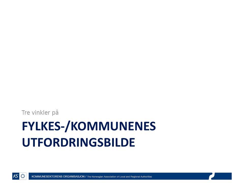 FYLKES-/KOMMUNENES UTFORDRINGSBILDE Tre vinkler på