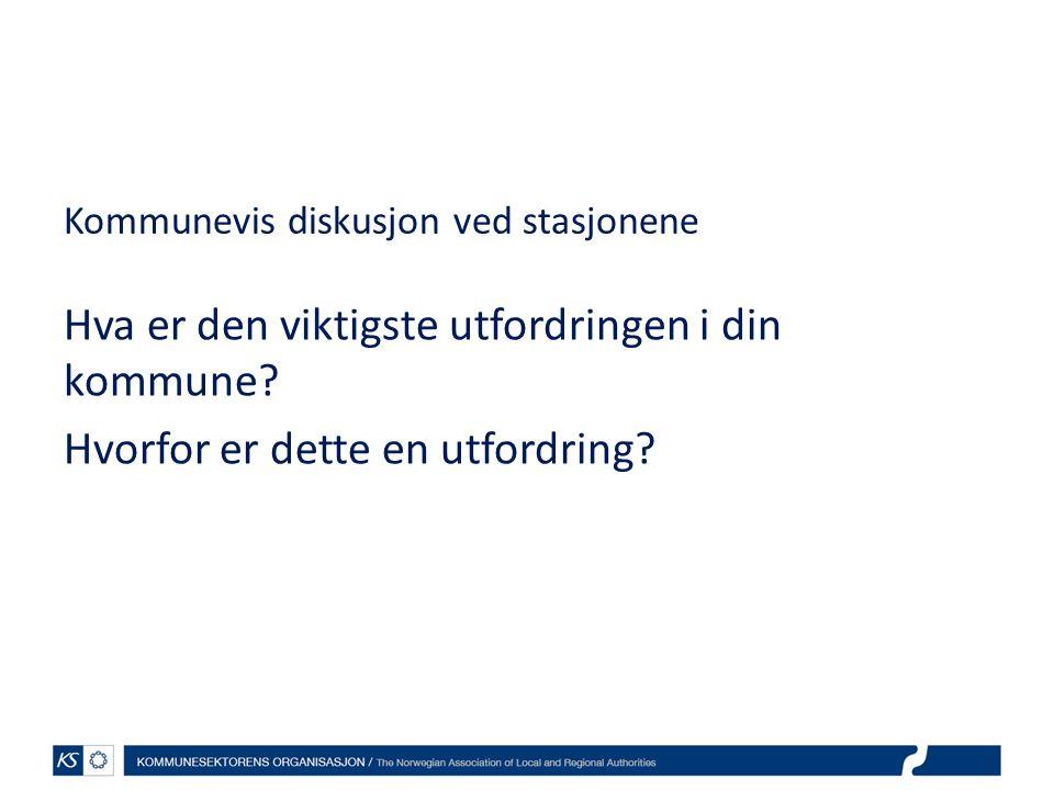 Kommunevis diskusjon ved stasjonene Hva er den viktigste utfordringen i din kommune? Hvorfor er dette en utfordring?