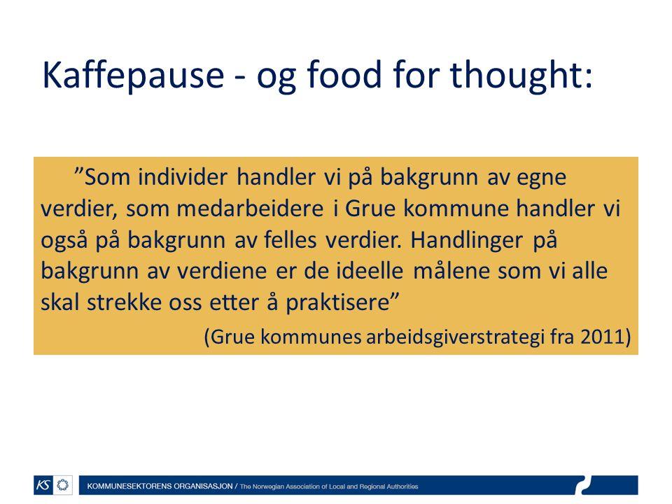 """Kaffepause - og food for thought: """"Som individer handler vi på bakgrunn av egne verdier, som medarbeidere i Grue kommune handler vi også på bakgrunn a"""