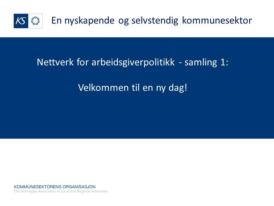 Nettverk for arbeidsgiverpolitikk - samling 1: Velkommen til en ny dag! En nyskapende og selvstendig kommunesektor