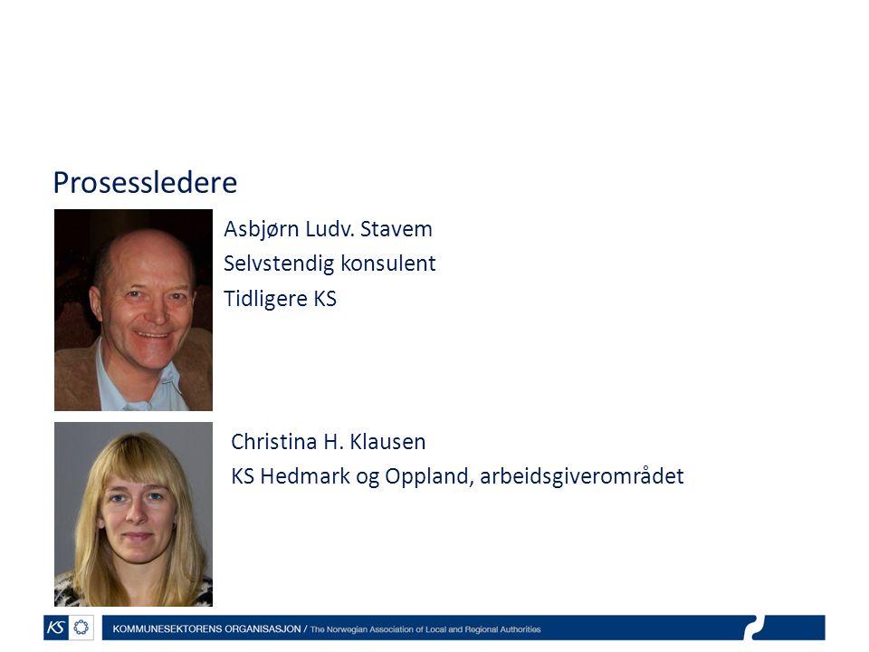 Prosessledere Asbjørn Ludv. Stavem Selvstendig konsulent Tidligere KS Christina H. Klausen KS Hedmark og Oppland, arbeidsgiverområdet