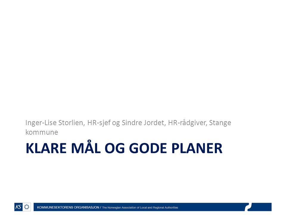 KLARE MÅL OG GODE PLANER Inger-Lise Storlien, HR-sjef og Sindre Jordet, HR-rådgiver, Stange kommune