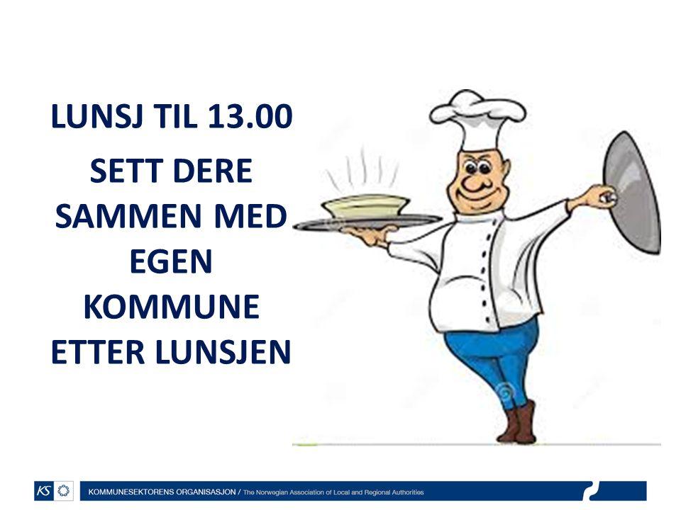 LUNSJ TIL 13.00 SETT DERE SAMMEN MED EGEN KOMMUNE ETTER LUNSJEN