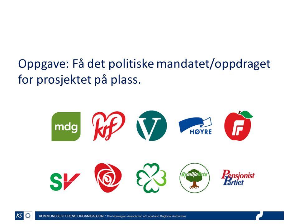 Oppgave: Få det politiske mandatet/oppdraget for prosjektet på plass.