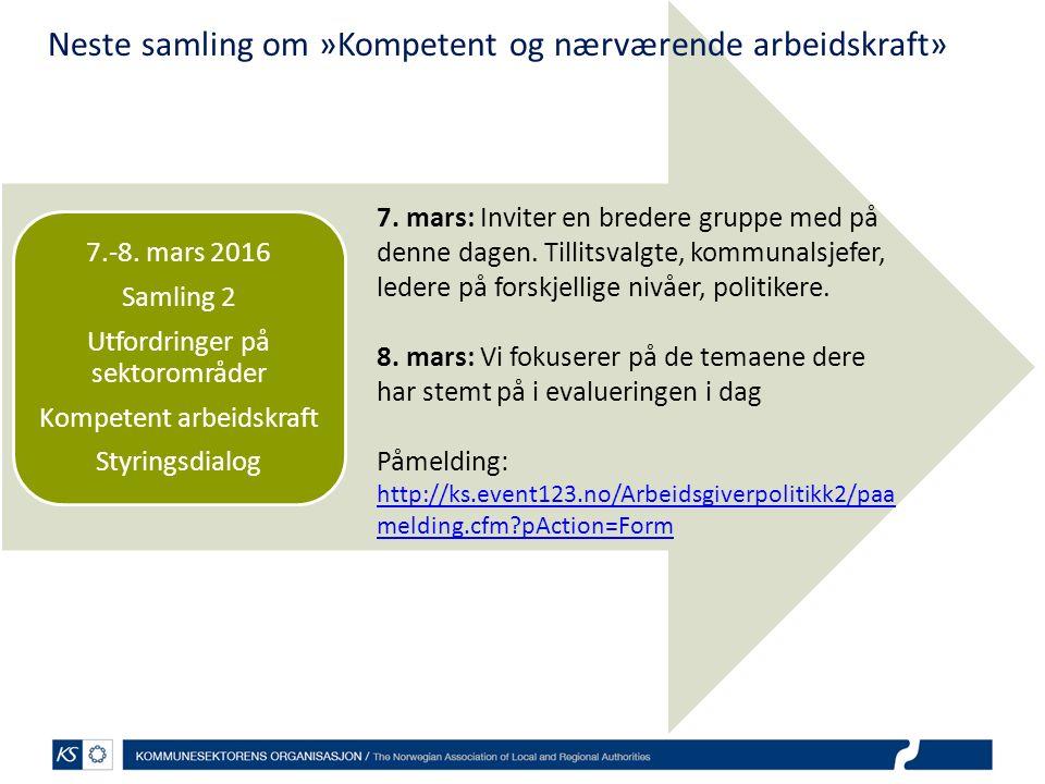 7.-8. mars 2016 Samling 2 Utfordringer på sektorområder Kompetent arbeidskraft Styringsdialog Neste samling om »Kompetent og nærværende arbeidskraft»