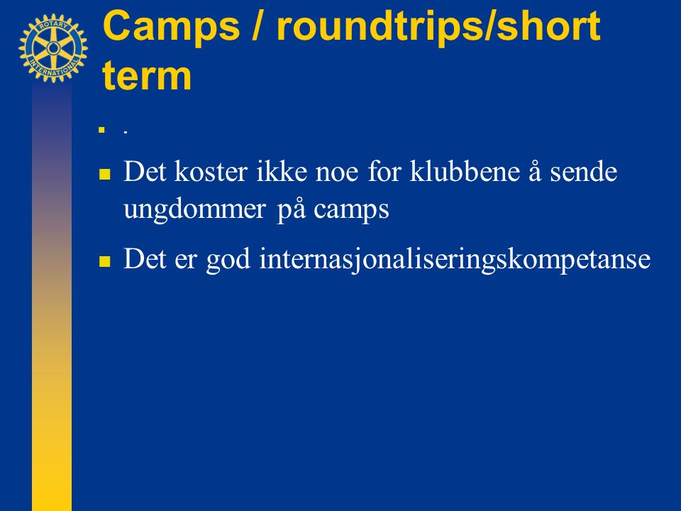Camps / roundtrips/short term.