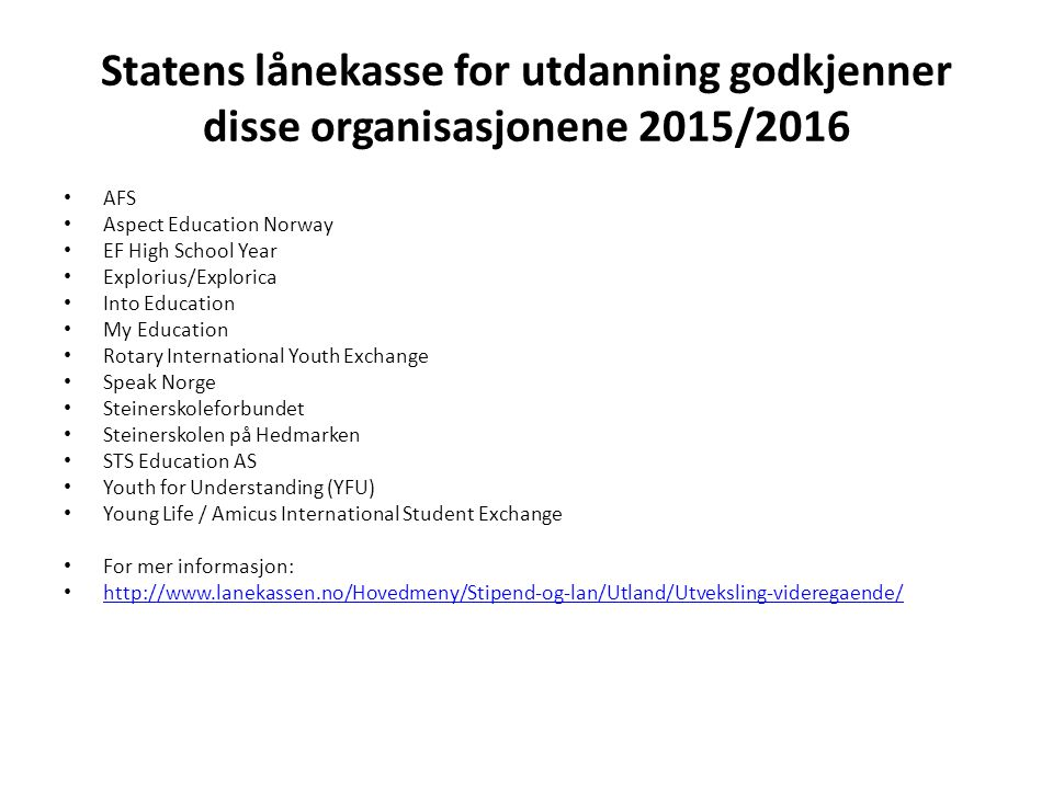 Statens lånekasse for utdanning godkjenner disse organisasjonene 2015/2016 AFS Aspect Education Norway EF High School Year Explorius/Explorica Into Ed