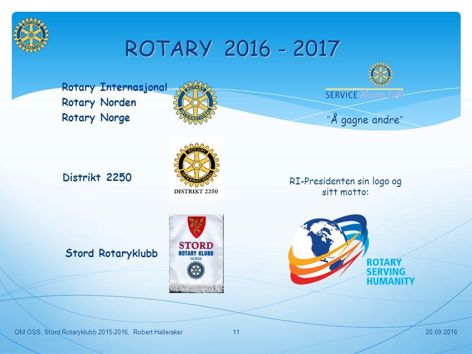Rotary Internasjonal Rotary Norden Rotary Norge Distrikt 2250 Stord Rotaryklubb ROTARY 2016 - 2017 Å gagne andre RI-Presidenten sin logo og sitt motto: 20.09.2016OM OSS, Stord Rotaryklubb 2015-2016, Robert Halleraker11
