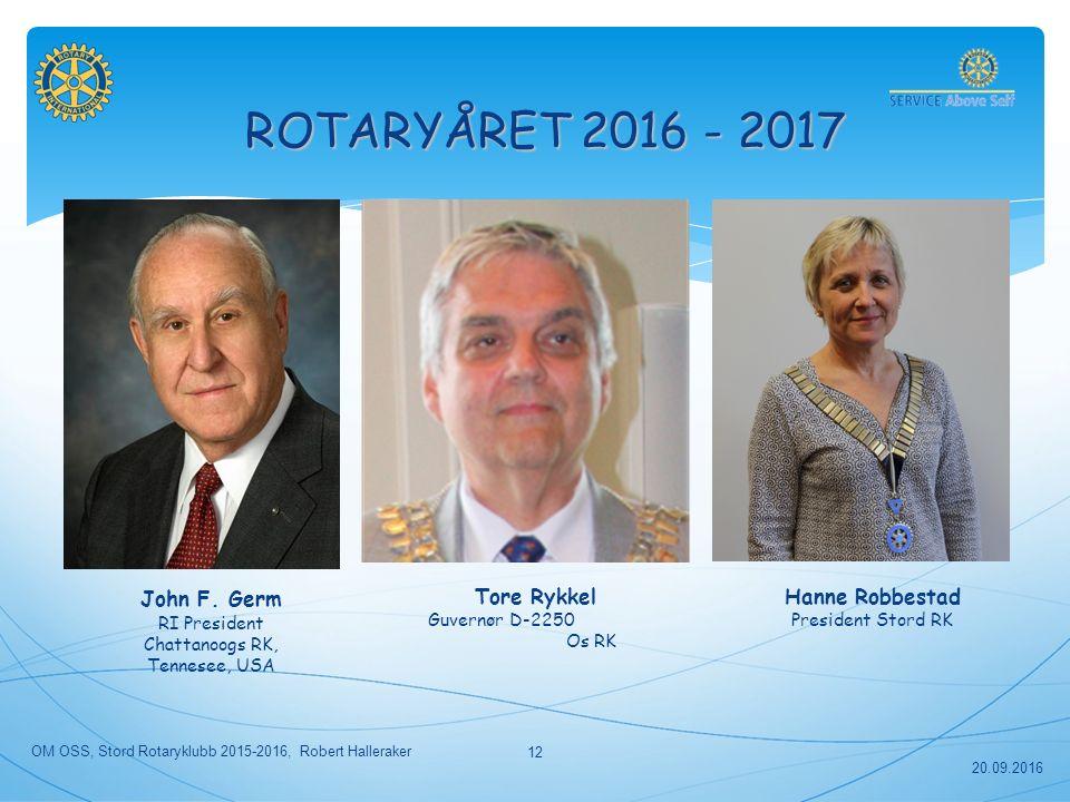 ROTARYÅRET 2016 - 2017 Hanne Robbestad President Stord RK Tore Rykkel Guvernør D-2250 Os RK 20.09.2016 OM OSS, Stord Rotaryklubb 2015-2016, Robert Halleraker 12 John F.