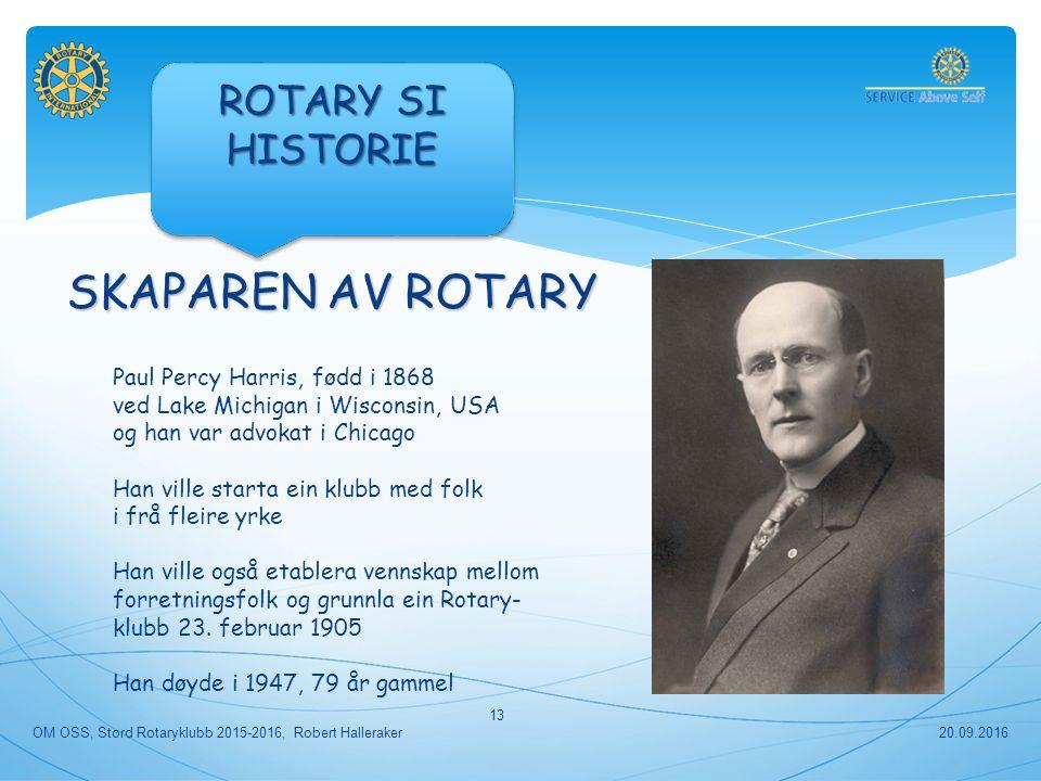 SKAPAREN AV ROTARY Paul Percy Harris, fødd i 1868 ved Lake Michigan i Wisconsin, USA og han var advokat i Chicago Han ville starta ein klubb med folk i frå fleire yrke Han ville også etablera vennskap mellom forretningsfolk og grunnla ein Rotary- klubb 23.