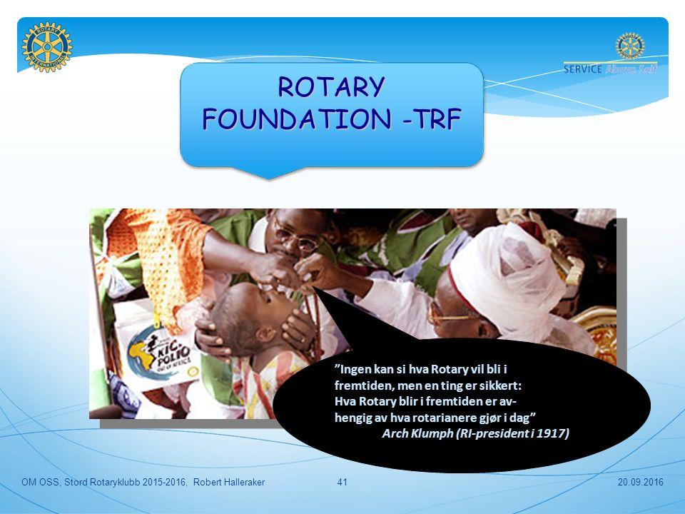 Ingen kan si hva Rotary vil bli i fremtiden, men en ting er sikkert: Hva Rotary blir i fremtiden er av- hengig av hva rotarianere gjør i dag Arch Klumph (RI-president i 1917) 20.09.2016OM OSS, Stord Rotaryklubb 2015-2016, Robert Halleraker41 ROTARY FOUNDATION -TRF ROTARY