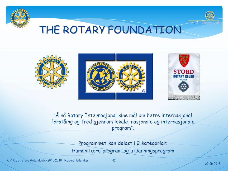 20.09.2016 THE ROTARY FOUNDATION Å nå Rotary Internasjonal sine mål om betre internasjonal forståing og fred gjennom lokale, nasjonale og internasjonale program .