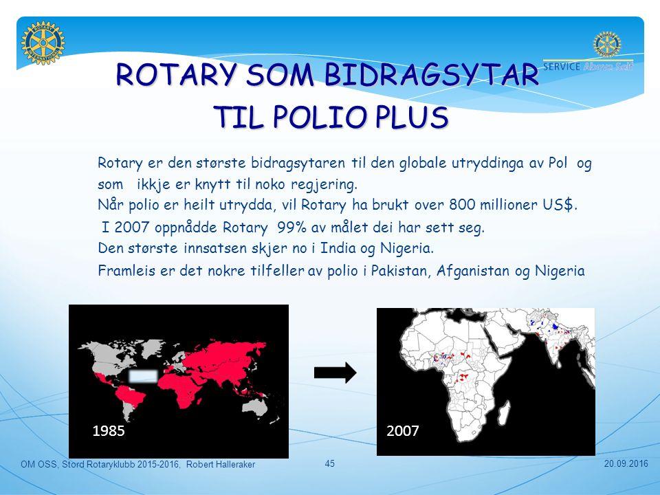 ROTARY SOM BIDRAGSYTAR TIL POLIO PLUS Rotary er den største bidragsytaren til den globale utryddinga av Pol og som ikkje er knytt til noko regjering.