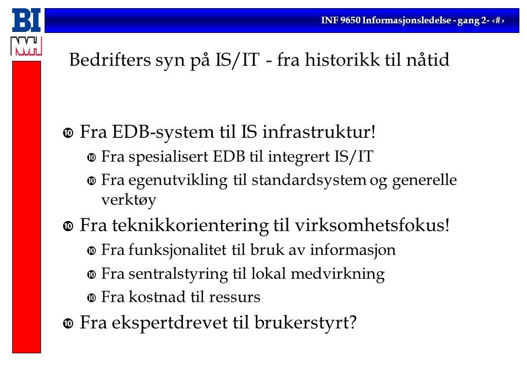 INF 9650 Informasjonsledelse - gang 2- 17 Bedrifters syn på IS/IT - fra historikk til nåtid Fra EDB-system til IS infrastruktur.