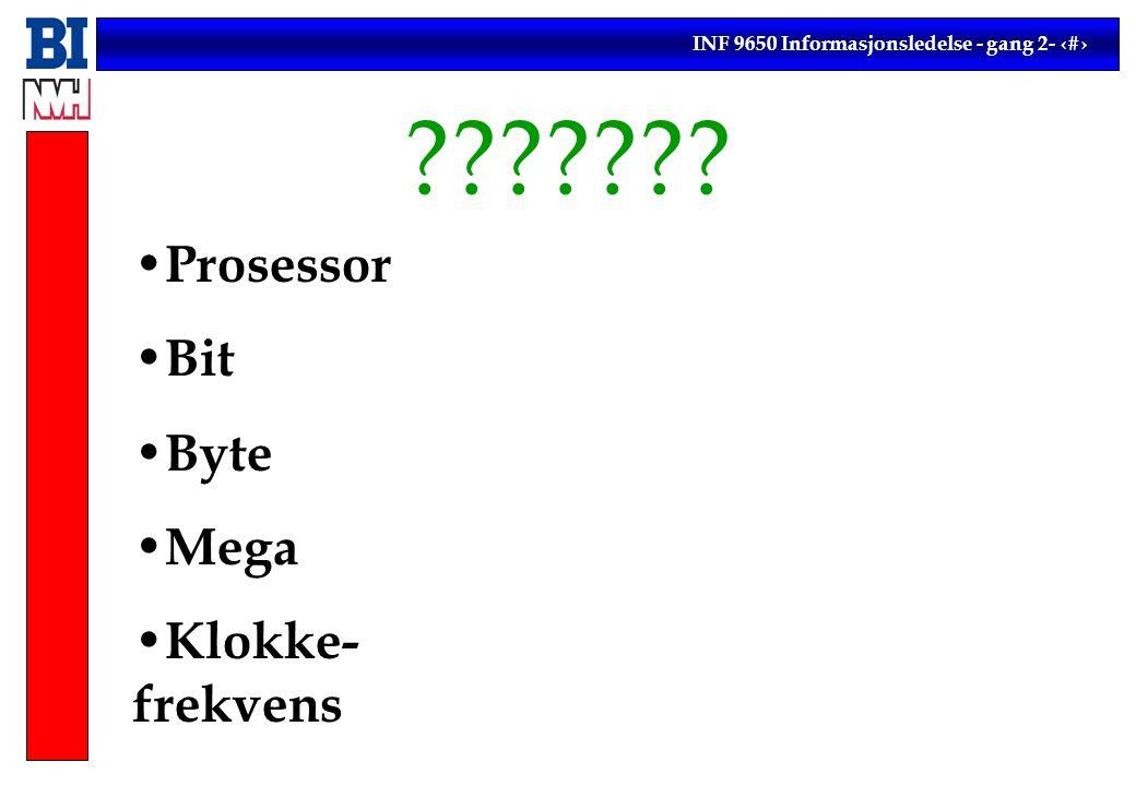 INF 9650 Informasjonsledelse - gang 2- 5 Prosessor Bit Byte Mega Klokke- frekvens