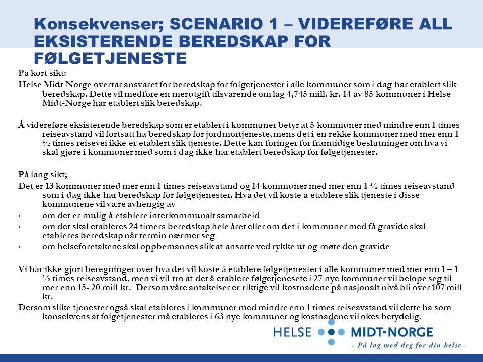 Konsekvenser; SCENARIO 1 – VIDEREFØRE ALL EKSISTERENDE BEREDSKAP FOR FØLGETJENESTE På kort sikt: Helse Midt Norge overtar ansvaret for beredskap for f