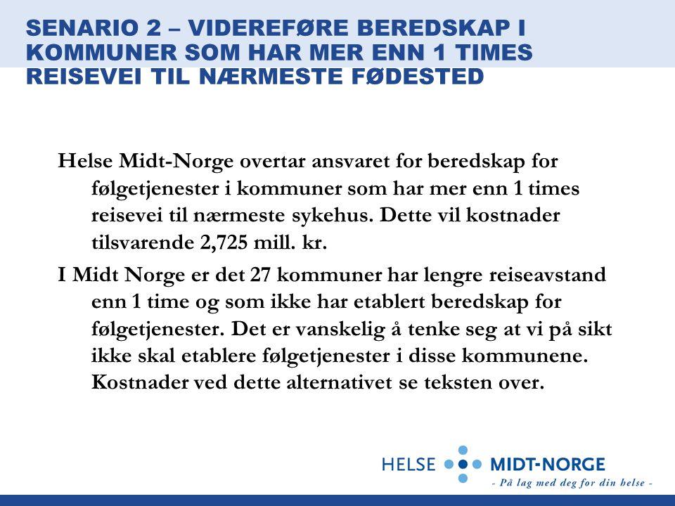 SENARIO 2 – VIDEREFØRE BEREDSKAP I KOMMUNER SOM HAR MER ENN 1 TIMES REISEVEI TIL NÆRMESTE FØDESTED Helse Midt-Norge overtar ansvaret for beredskap for