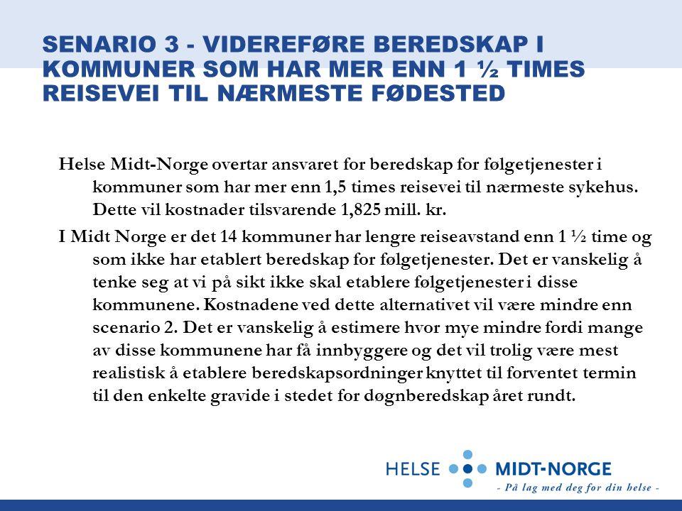 SENARIO 3 - VIDEREFØRE BEREDSKAP I KOMMUNER SOM HAR MER ENN 1 ½ TIMES REISEVEI TIL NÆRMESTE FØDESTED Helse Midt-Norge overtar ansvaret for beredskap f
