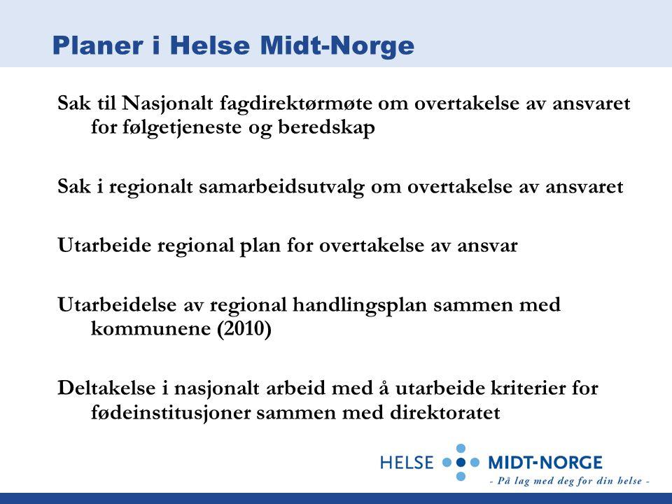 Planer i Helse Midt-Norge Sak til Nasjonalt fagdirektørmøte om overtakelse av ansvaret for følgetjeneste og beredskap Sak i regionalt samarbeidsutvalg