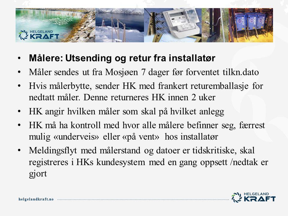 helgelandkraft.no Målere: Utsending og retur fra installatør Måler sendes ut fra Mosjøen 7 dager før forventet tilkn.dato Hvis målerbytte, sender HK med frankert returemballasje for nedtatt måler.