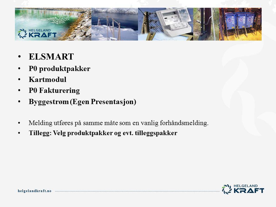 helgelandkraft.no ELSMART P0 produktpakker Kartmodul P0 Fakturering Byggestrøm (Egen Presentasjon) Melding utføres på samme måte som en vanlig forhåndsmelding.