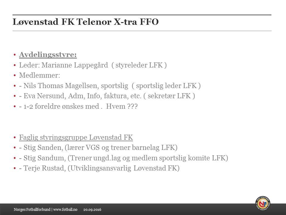 20.09.2016 Løvenstad FK Telenor X-tra FFO Avdelingsstyre: Leder: Marianne Lappegård ( styreleder LFK ) Medlemmer: - Nils Thomas Magellsen, sportslig ( sportslig leder LFK ) - Eva Nersund, Adm, Info, faktura, etc.