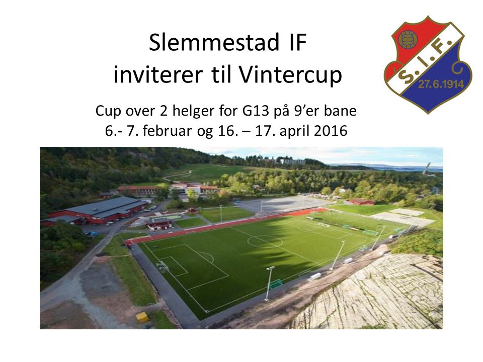 Slemmestad IF inviterer til Vintercup Cup over 2 helger for G13 på 9'er bane 6.- 7.