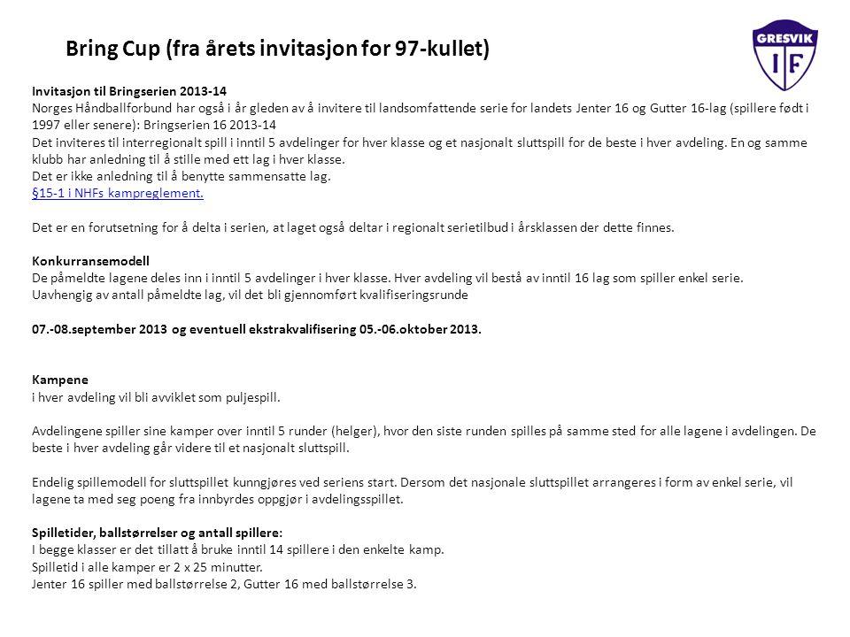 Bring Cup (fra årets invitasjon for 97-kullet) Invitasjon til Bringserien 2013-14 Norges Håndballforbund har også i år gleden av å invitere til landsomfattende serie for landets Jenter 16 og Gutter 16-lag (spillere født i 1997 eller senere): Bringserien 16 2013-14 Det inviteres til interregionalt spill i inntil 5 avdelinger for hver klasse og et nasjonalt sluttspill for de beste i hver avdeling.