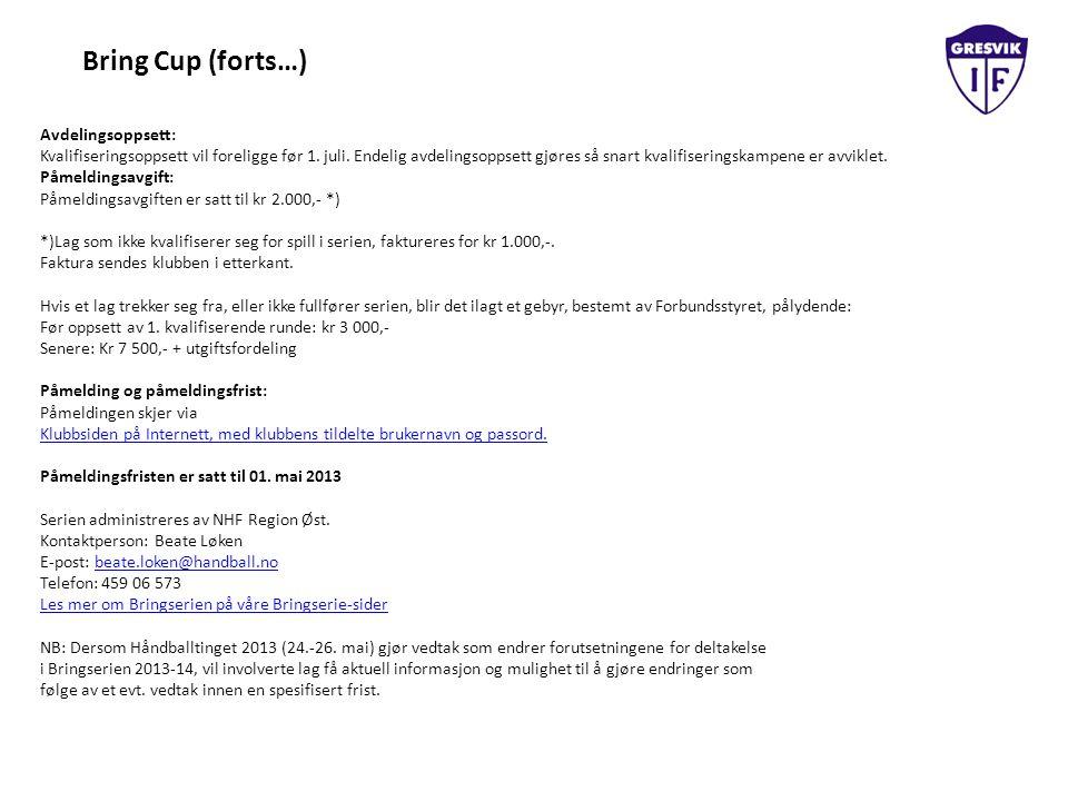 Bring Cup (forts…) Avdelingsoppsett: Kvalifiseringsoppsett vil foreligge før 1. juli. Endelig avdelingsoppsett gjøres så snart kvalifiseringskampene e