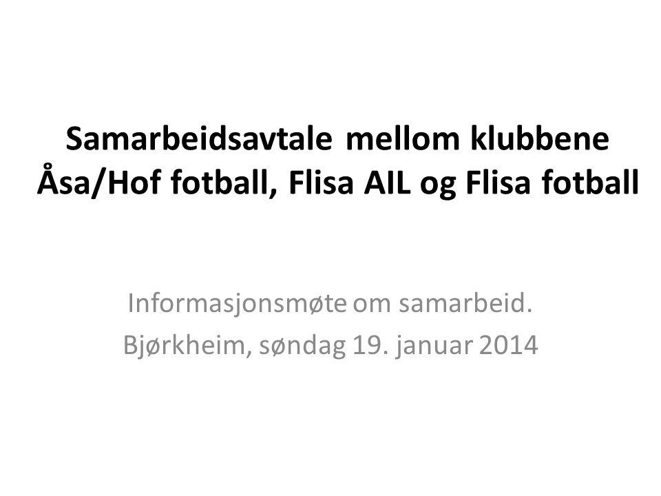Samarbeidsavtale mellom klubbene Åsa/Hof fotball, Flisa AIL og Flisa fotball Informasjonsmøte om samarbeid.