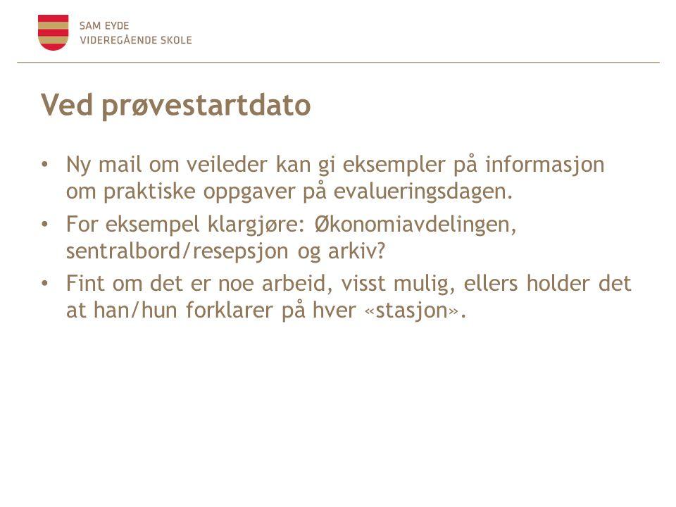 Ved prøvestartdato Ny mail om veileder kan gi eksempler på informasjon om praktiske oppgaver på evalueringsdagen.