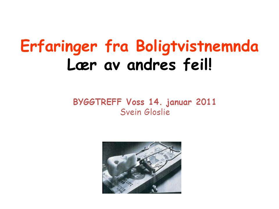 Erfaringer fra Boligtvistnemnda Lær av andres feil! BYGGTREFF Voss 14. januar 2011 Svein Gloslie