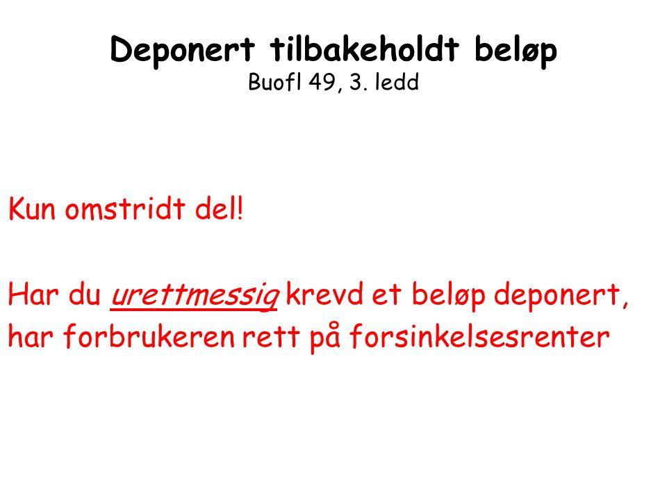 Deponert tilbakeholdt beløp Buofl 49, 3. ledd Kun omstridt del! Har du urettmessig krevd et beløp deponert, har forbrukeren rett på forsinkelsesrenter