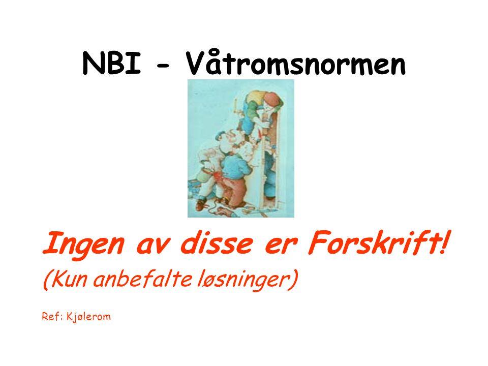 NBI - Våtromsnormen Ingen av disse er Forskrift! (Kun anbefalte løsninger) Ref: Kjølerom