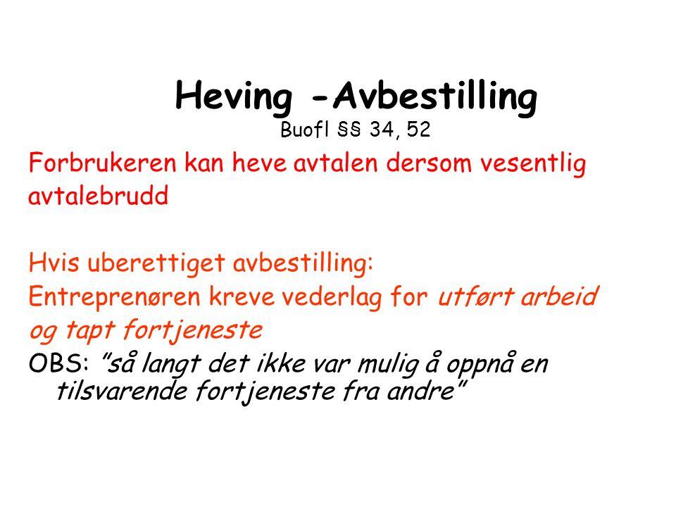 Heving -Avbestilling Buofl §§ 34, 52 Forbrukeren kan heve avtalen dersom vesentlig avtalebrudd Hvis uberettiget avbestilling: Entreprenøren kreve vede