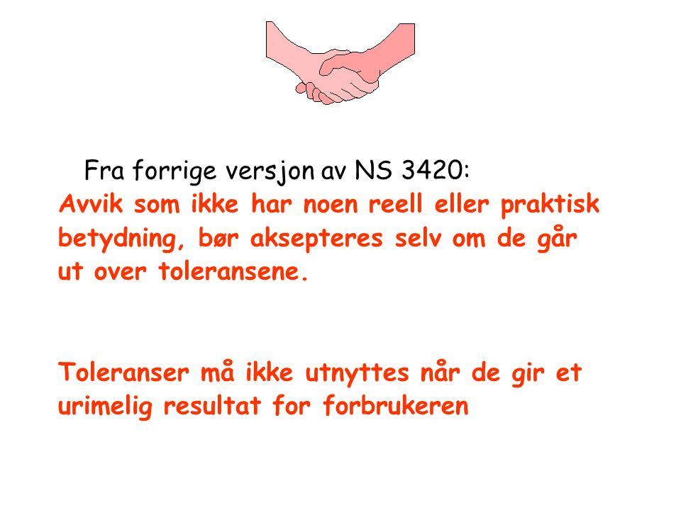Fra forrige versjon av NS 3420: Avvik som ikke har noen reell eller praktisk betydning, bør aksepteres selv om de går ut over toleransene. Toleranser