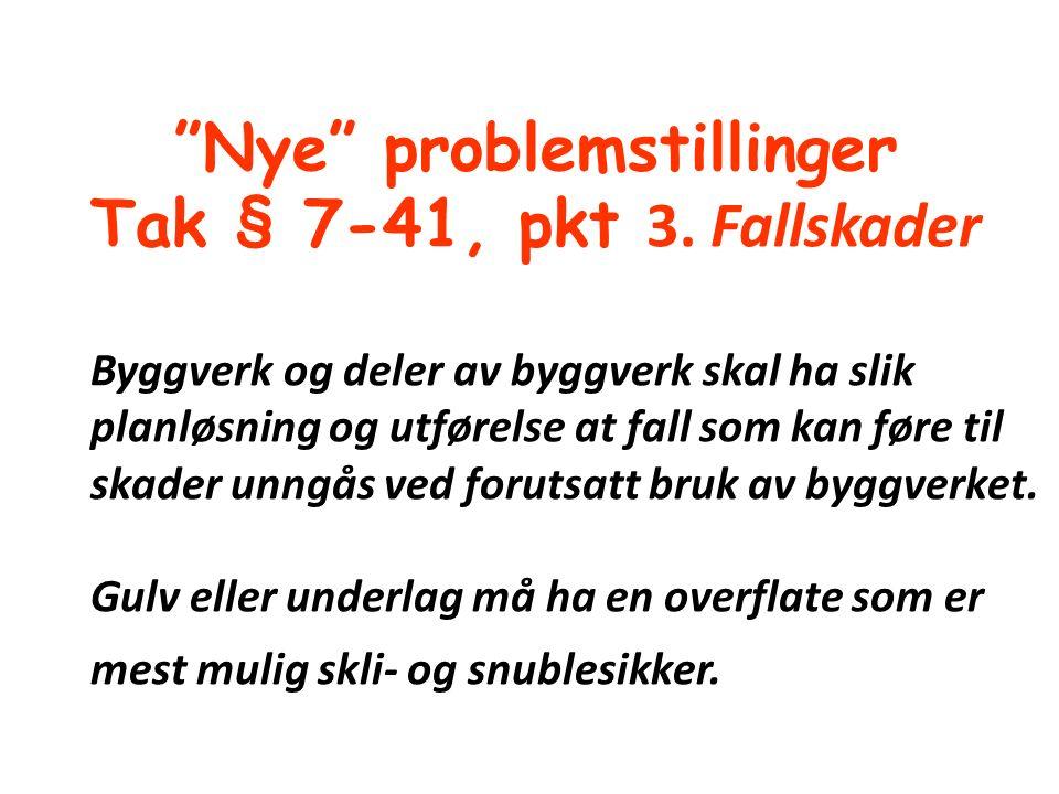 """""""Nye"""" problemstillinger Tak § 7-41, pkt 3. Fallskader Byggverk og deler av byggverk skal ha slik planløsning og utførelse at fall som kan føre til ska"""
