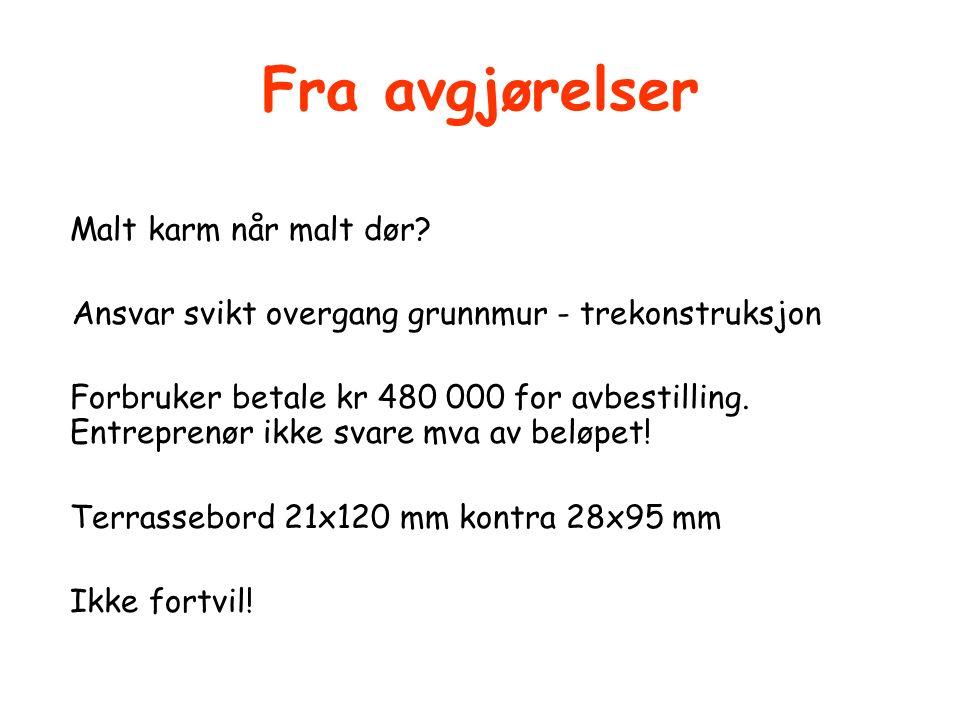 Fra avgjørelser Malt karm når malt dør? Ansvar svikt overgang grunnmur - trekonstruksjon Forbruker betale kr 480 000 for avbestilling. Entreprenør ikk
