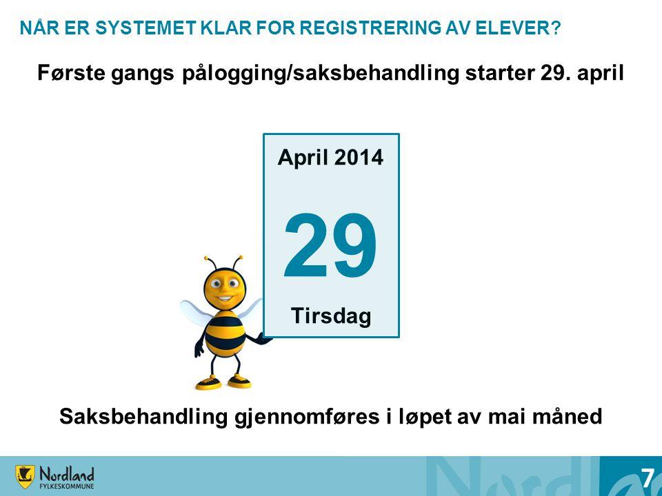 NÅR ER SYSTEMET KLAR FOR REGISTRERING AV ELEVER? Første gangs pålogging/saksbehandling starter 29. april April 2014 29 Tirsdag Saksbehandling gjennomf