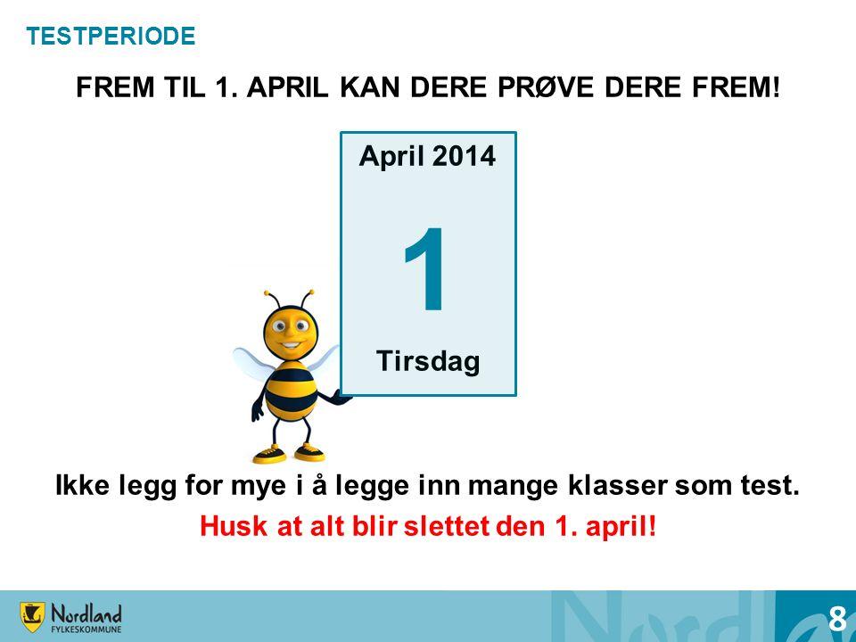 TESTPERIODE FREM TIL 1. APRIL KAN DERE PRØVE DERE FREM! April 2014 1 Tirsdag Ikke legg for mye i å legge inn mange klasser som test. Husk at alt blir