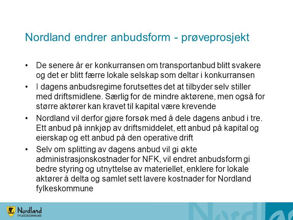 Nordland endrer anbudsform - prøveprosjekt De senere år er konkurransen om transportanbud blitt svakere og det er blitt færre lokale selskap som deltar i konkurransen I dagens anbudsregime forutsettes det at tilbyder selv stiller med driftsmidlene.