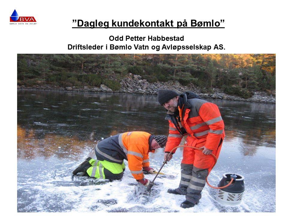Dagleg kundekontakt på Bømlo Odd Petter Habbestad Driftsleder i Bømlo Vatn og Avløpsselskap AS.