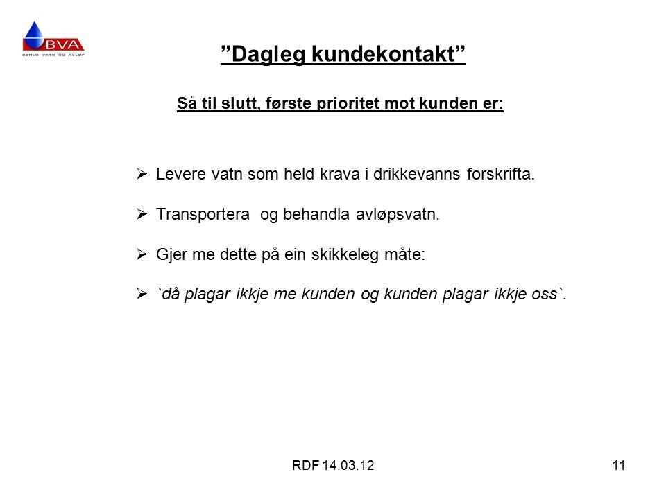 Dagleg kundekontakt RDF 14.03.1211 Så til slutt, første prioritet mot kunden er:  Levere vatn som held krava i drikkevanns forskrifta.